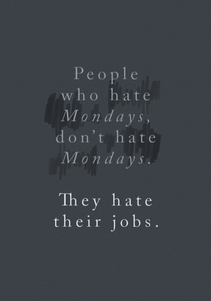 People who hate Mondays, don't hate Mondays. They hate their Jobs | Rebecca Hawkes