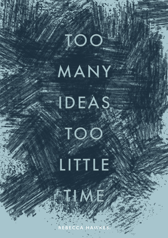 Too many ideas & too little time | Rebecca Hawkes Diary