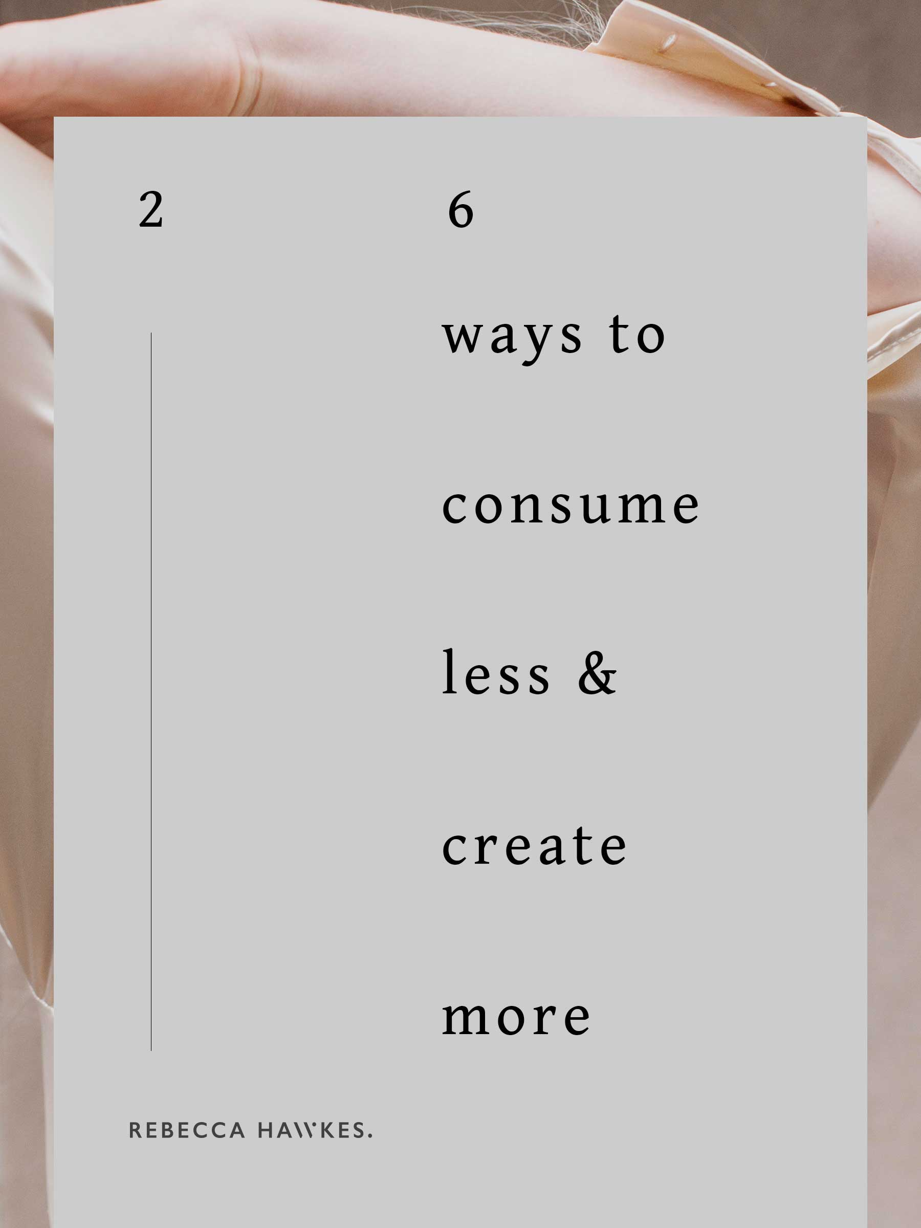 26 ways to consume less & create more | Rebecca Hawkes