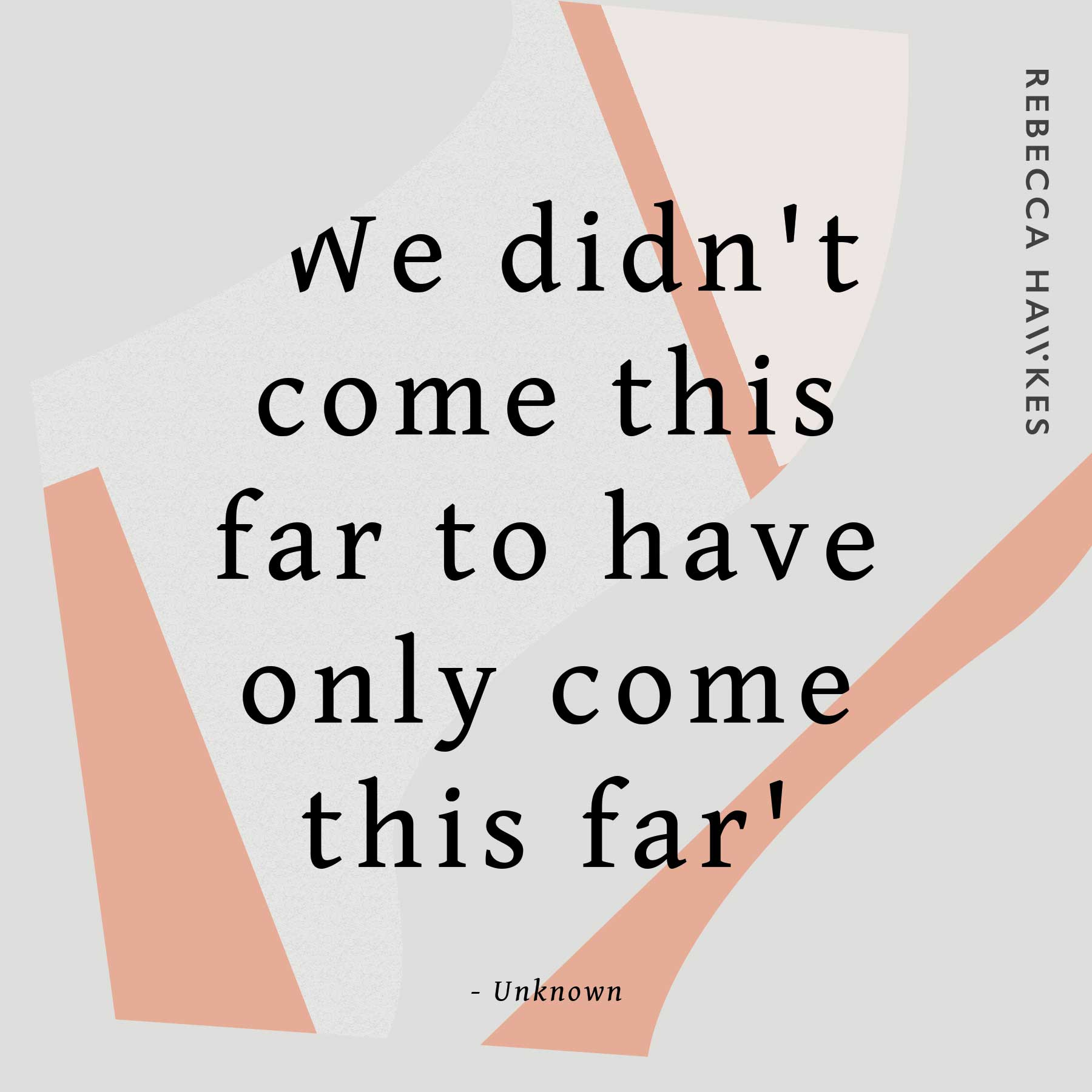 'We didn't come this far to have only come this far' | Rebecca Hawkes