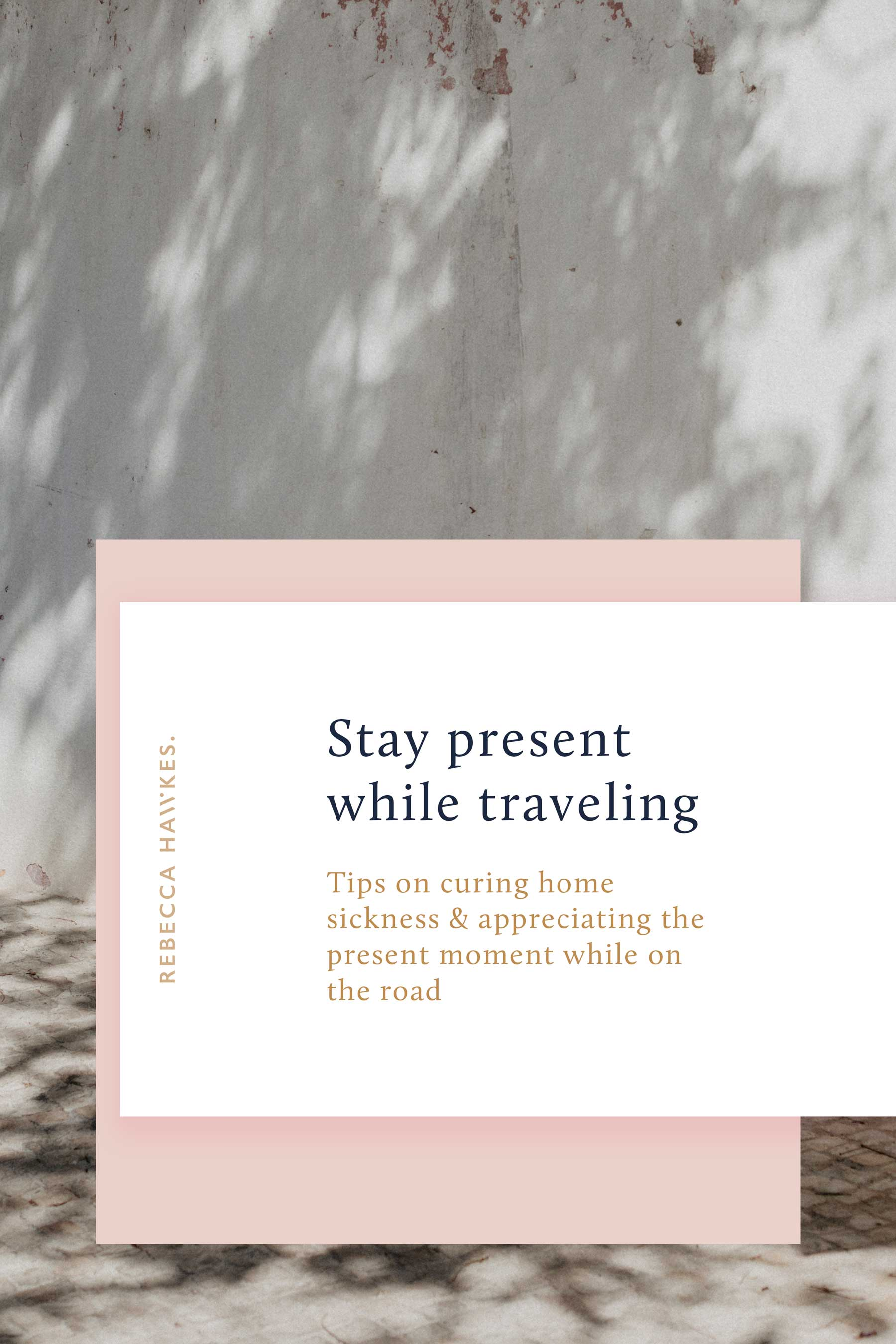 Stay present while traveling Tips on curing home sickness & appreciating the present moment while on the road
